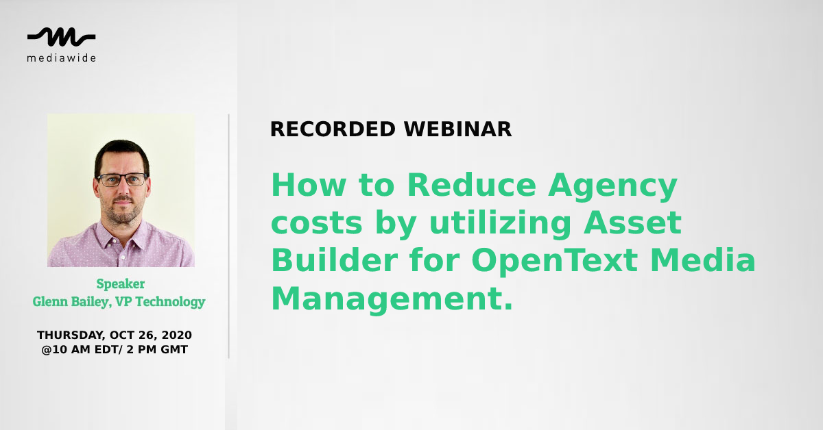 Recorded Webinar: How to Reduce Agency costs by utilizing Asset Builder for OpenText Media Management.
