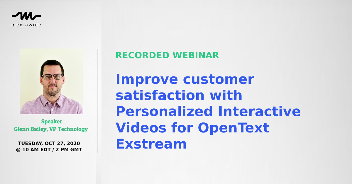 Recorded Webinar: Improve customer satisfaction with Personalized Interactive Videos for OpenText Exstream